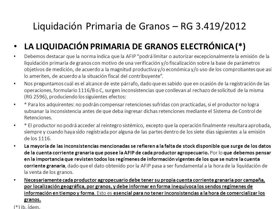 Liquidación Primaria de Granos – RG 3.419/2012 LA LIQUIDACIÓN PRIMARIA DE GRANOS ELECTRÓNICA (*) Debemos destacar que la norma indica que la AFIP podr