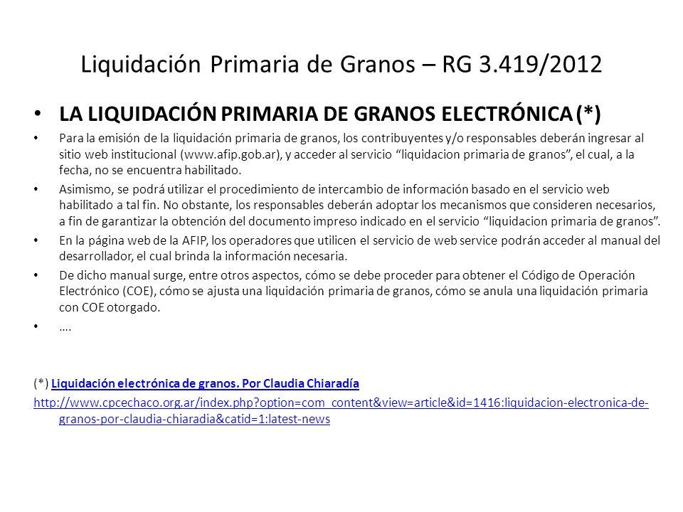 Liquidación Primaria de Granos – RG 3.419/2012 LA LIQUIDACIÓN PRIMARIA DE GRANOS ELECTRÓNICA (*) Para la emisión de la liquidación primaria de granos,