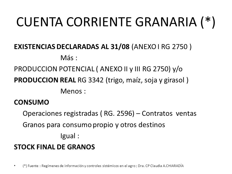 CUENTA CORRIENTE GRANARIA (*) EXISTENCIAS DECLARADAS AL 31/08 (ANEXO I RG 2750 ) Más : PRODUCCION POTENCIAL ( ANEXO II y III RG 2750) y/o PRODUCCION R