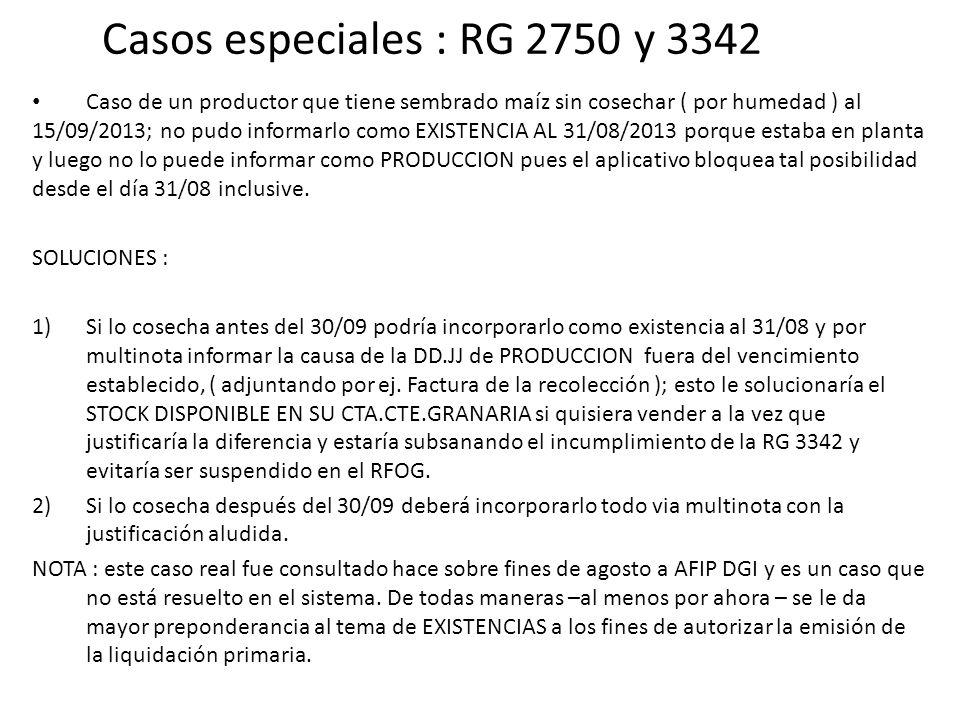 Casos especiales : RG 2750 y 3342 Caso de un productor que tiene sembrado maíz sin cosechar ( por humedad ) al 15/09/2013; no pudo informarlo como EXI