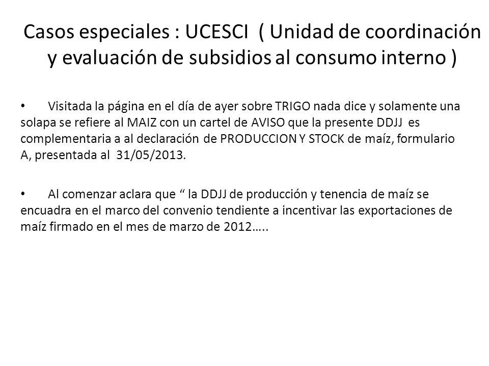 Casos especiales : UCESCI ( Unidad de coordinación y evaluación de subsidios al consumo interno ) Visitada la página en el día de ayer sobre TRIGO nad