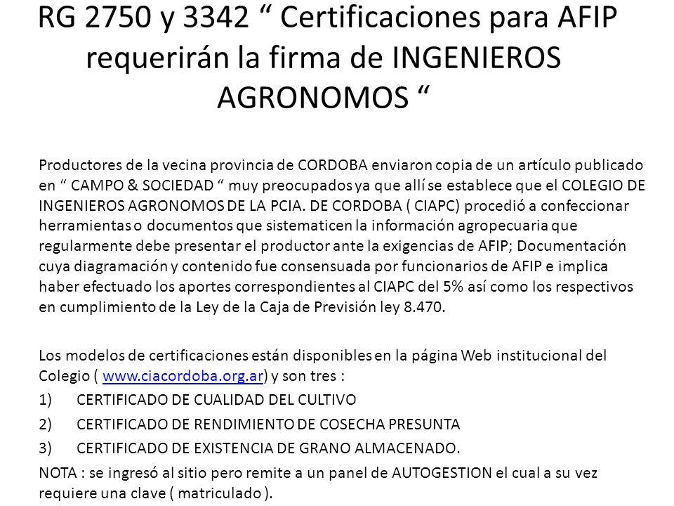 RG 2750 y 3342 Certificaciones para AFIP requerirán la firma de INGENIEROS AGRONOMOS Productores de la vecina provincia de CORDOBA enviaron copia de u