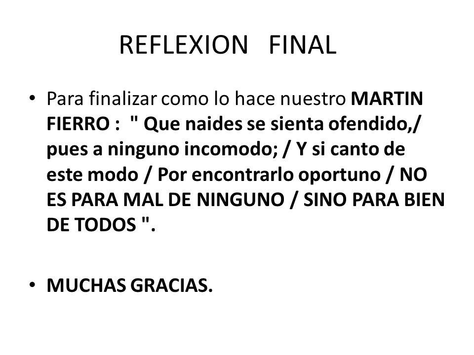 REFLEXION FINAL Para finalizar como lo hace nuestro MARTIN FIERRO :