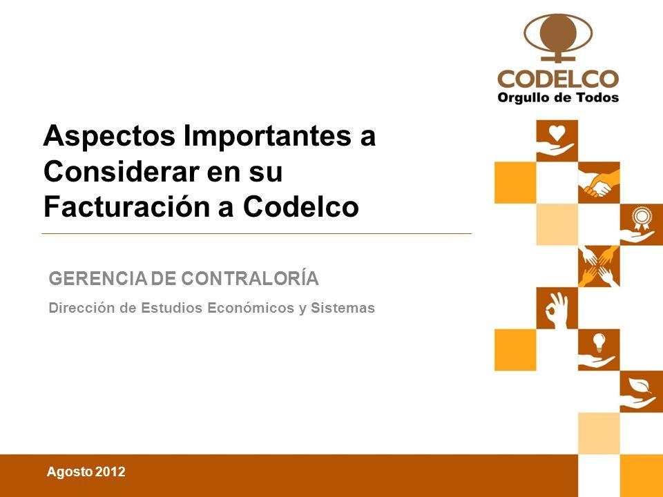 Agosto 2012 Conferencia de Prensa | 27 de mayo de 2010 Aspectos Importantes a Considerar en su Facturación a Codelco GERENCIA DE CONTRALORÍA Dirección