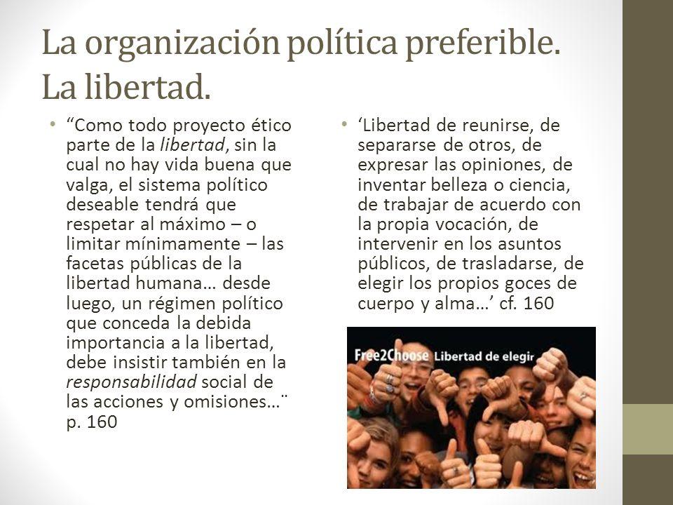 La organización política preferible. La libertad. Como todo proyecto ético parte de la libertad, sin la cual no hay vida buena que valga, el sistema p