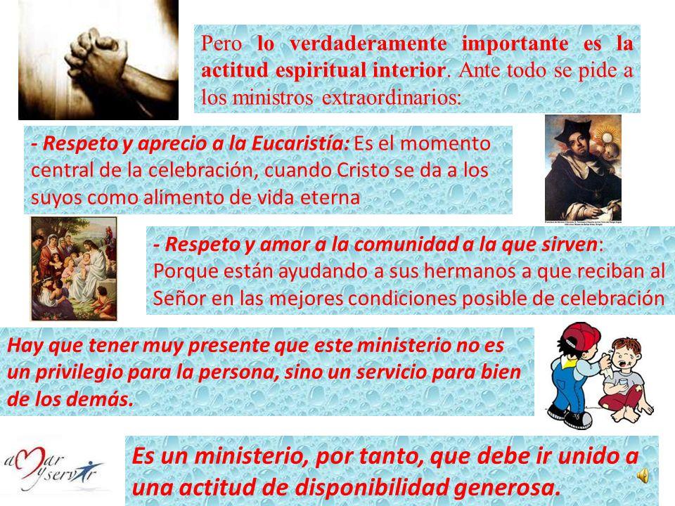 10) Actitud exterior e interior del ministro extraordinario de la comunión Hay que ser consciente de que, distribuir la comunión a los hermanos de la
