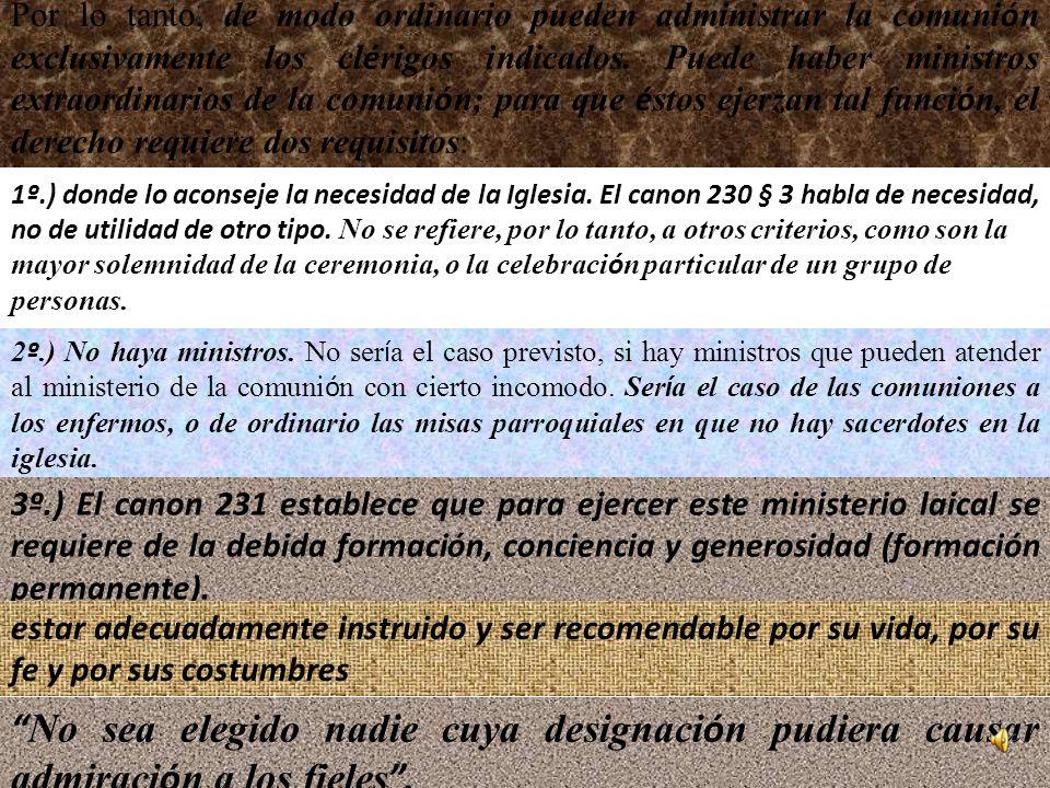 1. EL MINISTRO EXTRAORDINARIO DE LA COMUNI Ó N EN EL C Ó DIGO DE DERECHO CAN Ó NICO El canon 230 § 3 indica lo siguiente: Donde lo aconseje la necesid