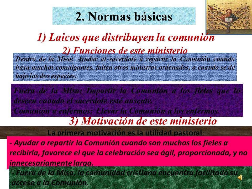 1) Laicos que distribuyen la comunión Dentro de la Misa: Ayudar al sacerdote a repartir la Comunión cuando haya muchos comulgantes, falten otros ministros ordenados, o cuando se dé bajo las dos especies.