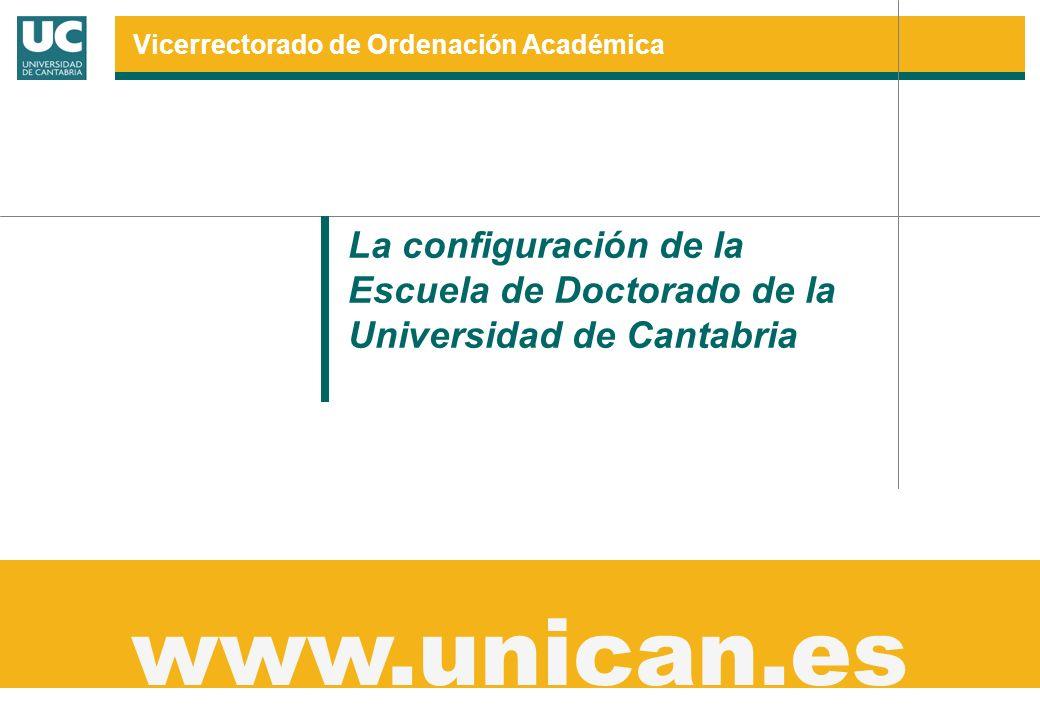 La configuración de la Escuela de Doctorado de la Universidad de Cantabria www.unican.es Vicerrectorado de Ordenación Académica