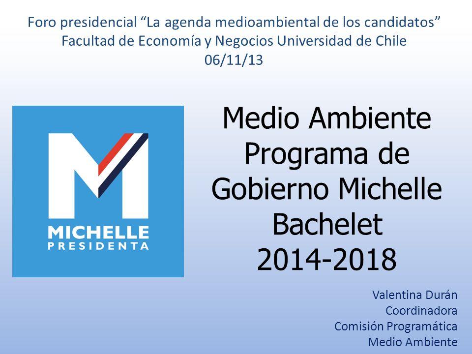 Medio Ambiente Programa de Gobierno Michelle Bachelet 2014-2018 Foro presidencial La agenda medioambiental de los candidatos Facultad de Economía y Ne