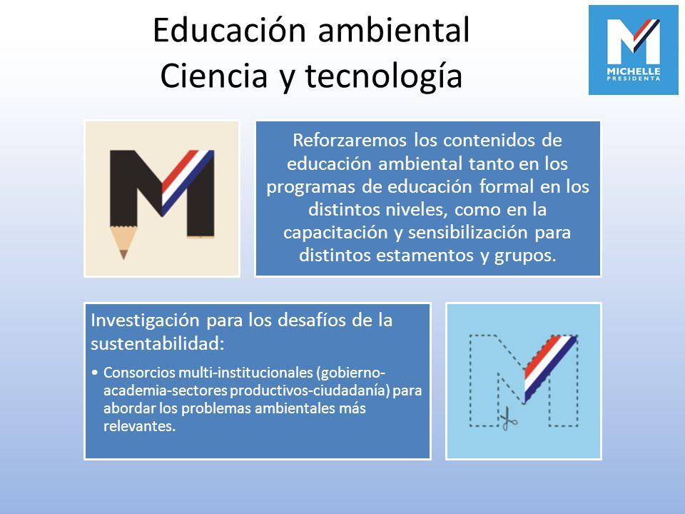 Educación ambiental Ciencia y tecnología Reforzaremos los contenidos de educación ambiental tanto en los programas de educación formal en los distinto