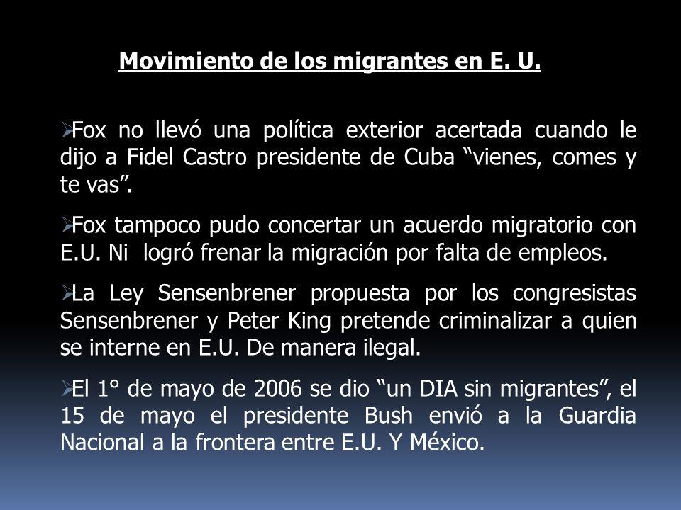 Fox no llevó una política exterior acertada cuando le dijo a Fidel Castro presidente de Cuba vienes, comes y te vas. Fox tampoco pudo concertar un acu