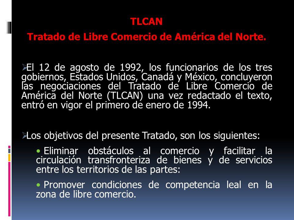 TLCAN Tratado de Libre Comercio de América del Norte. El 12 de agosto de 1992, los funcionarios de los tres gobiernos, Estados Unidos, Canadá y México