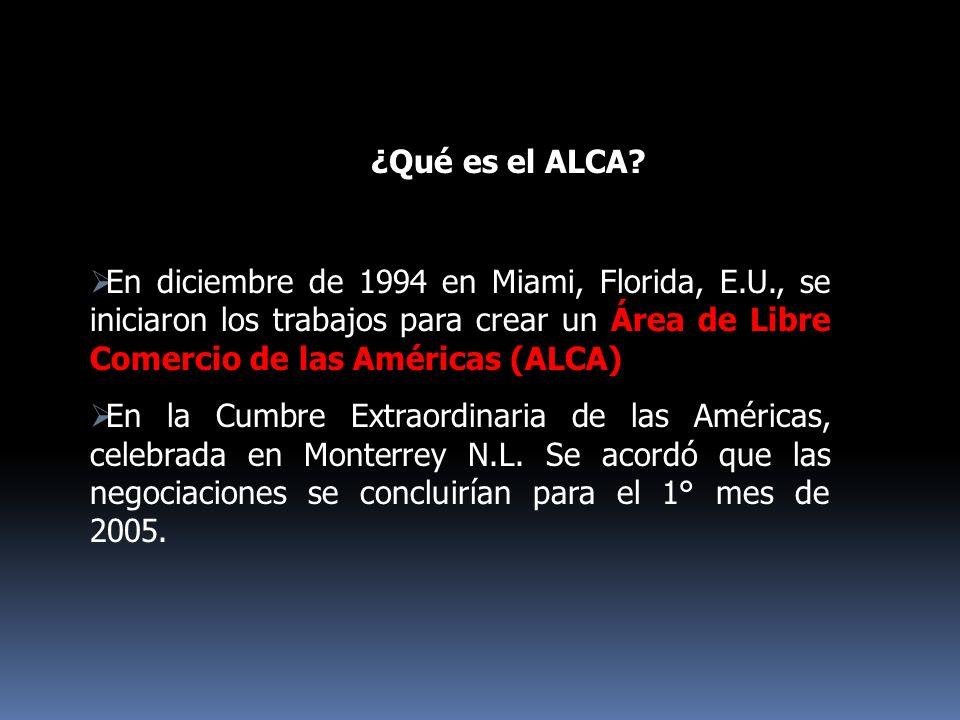 ¿Qué es el ALCA? En diciembre de 1994 en Miami, Florida, E.U., se iniciaron los trabajos para crear un Área de Libre Comercio de las Américas (ALCA) E