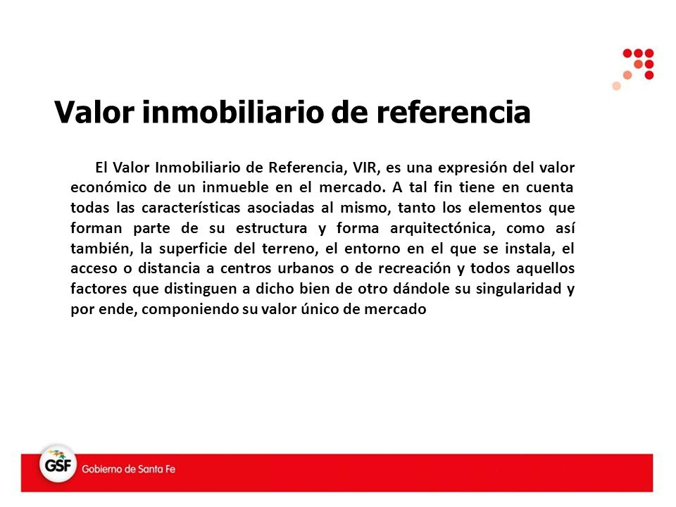 Valor inmobiliario de referencia El Valor Inmobiliario de Referencia, VIR, es una expresión del valor económico de un inmueble en el mercado.