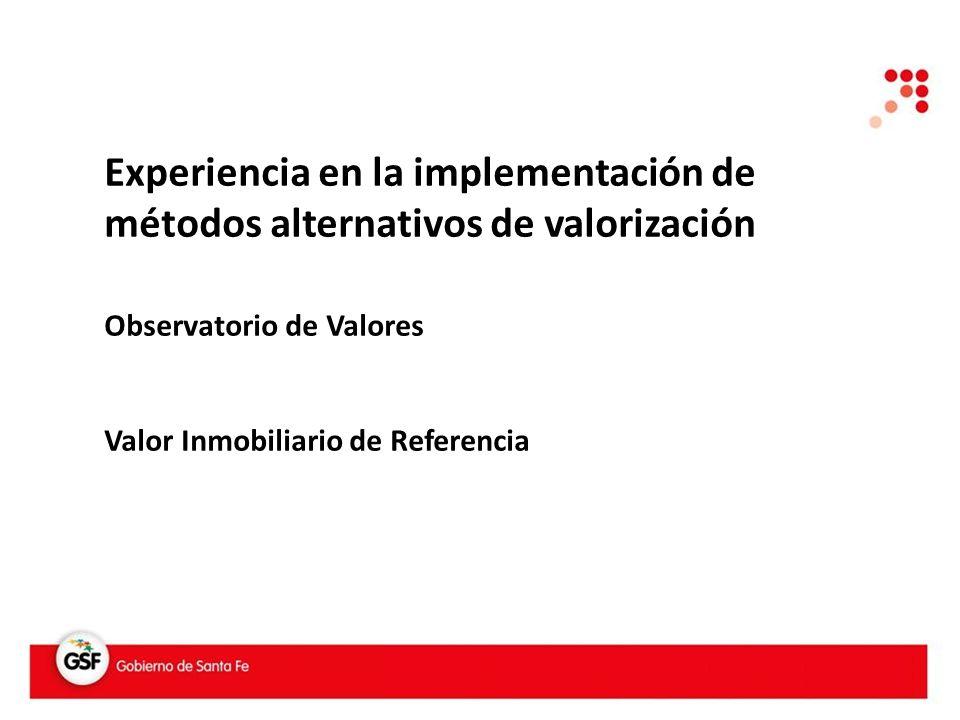 Experiencia en la implementación de métodos alternativos de valorización Observatorio de Valores Valor Inmobiliario de Referencia