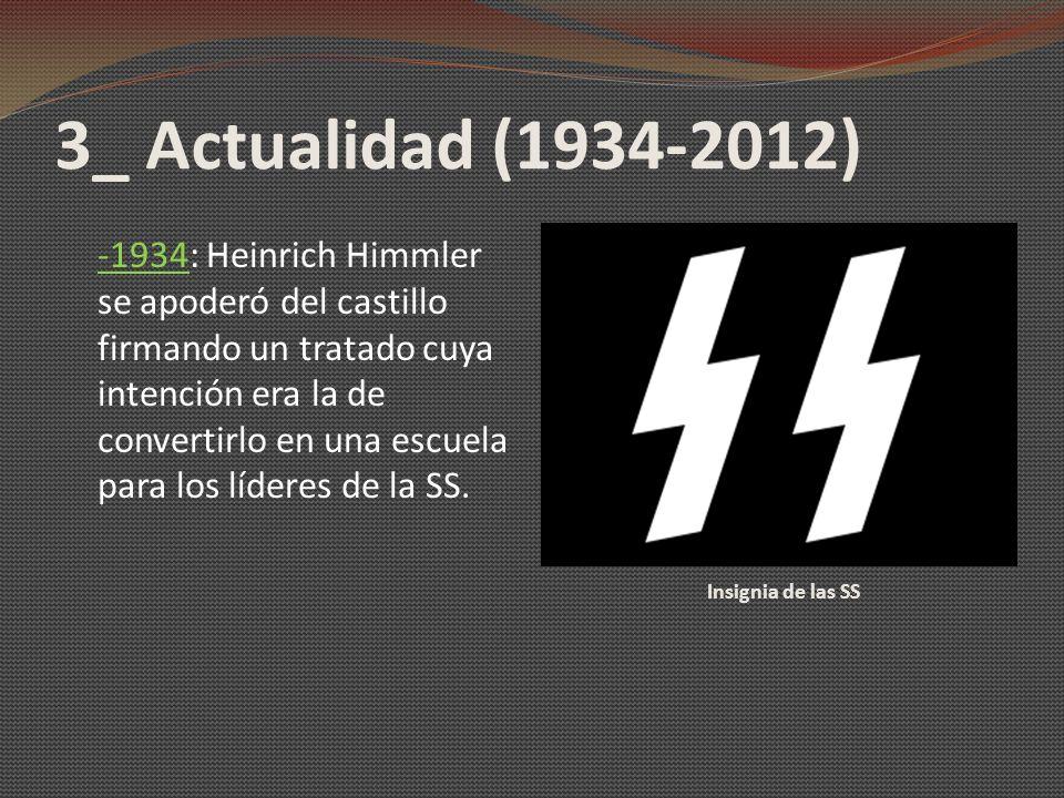 3_ Actualidad (1934-2012) Insignia de las SS -1934: Heinrich Himmler se apoderó del castillo firmando un tratado cuya intención era la de convertirlo