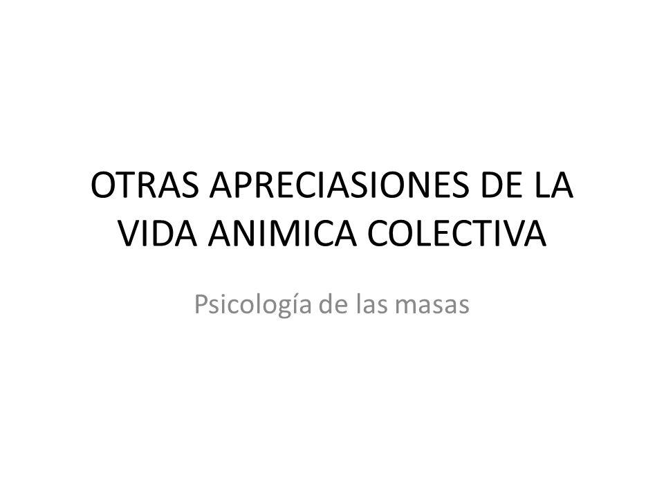 OTRAS APRECIASIONES DE LA VIDA ANIMICA COLECTIVA Psicología de las masas