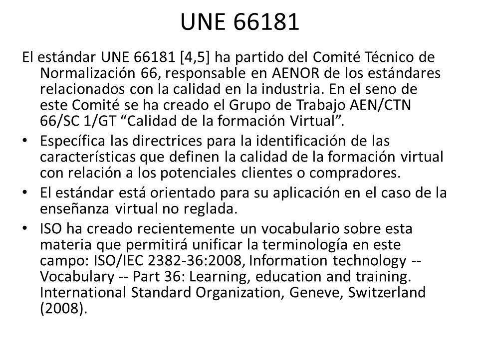 UNE 66181 El estándar UNE 66181 [4,5] ha partido del Comité Técnico de Normalización 66, responsable en AENOR de los estándares relacionados con la calidad en la industria.