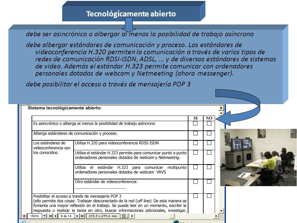 Tecnológicamente abierto debe ser asincrónico o albergar al menos la posibilidad de trabajo asíncrono debe albergar estándares de comunicación y proceso.
