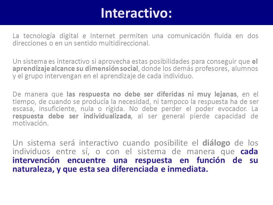Interactivo: La tecnología digital e Internet permiten una comunicación fluida en dos direcciones o en un sentido multidireccional.
