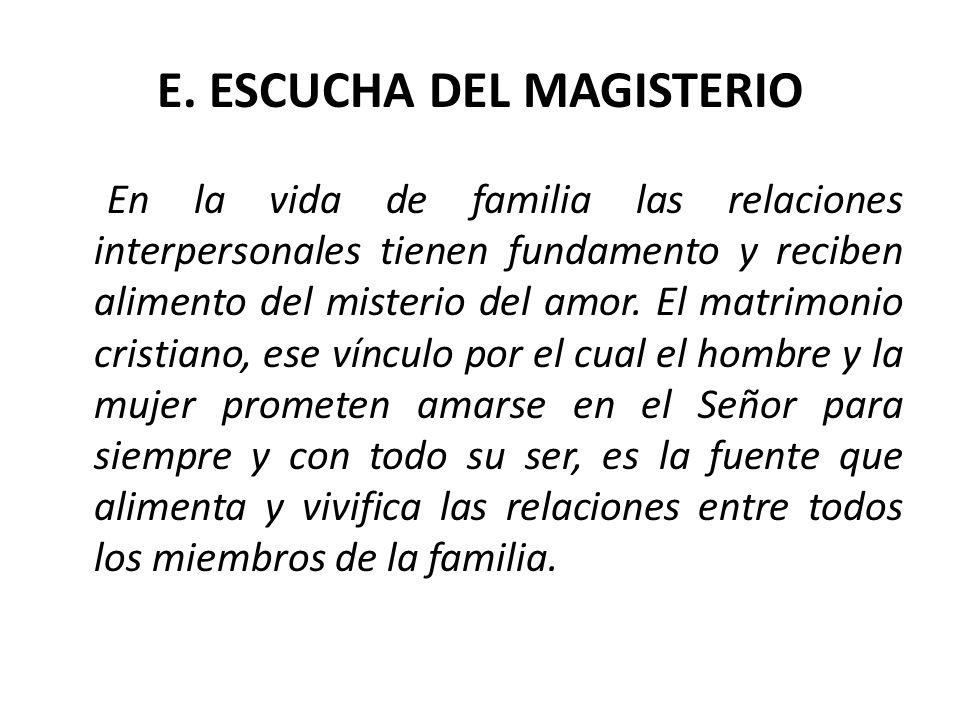 E. ESCUCHA DEL MAGISTERIO En la vida de familia las relaciones interpersonales tienen fundamento y reciben alimento del misterio del amor. El matrimon