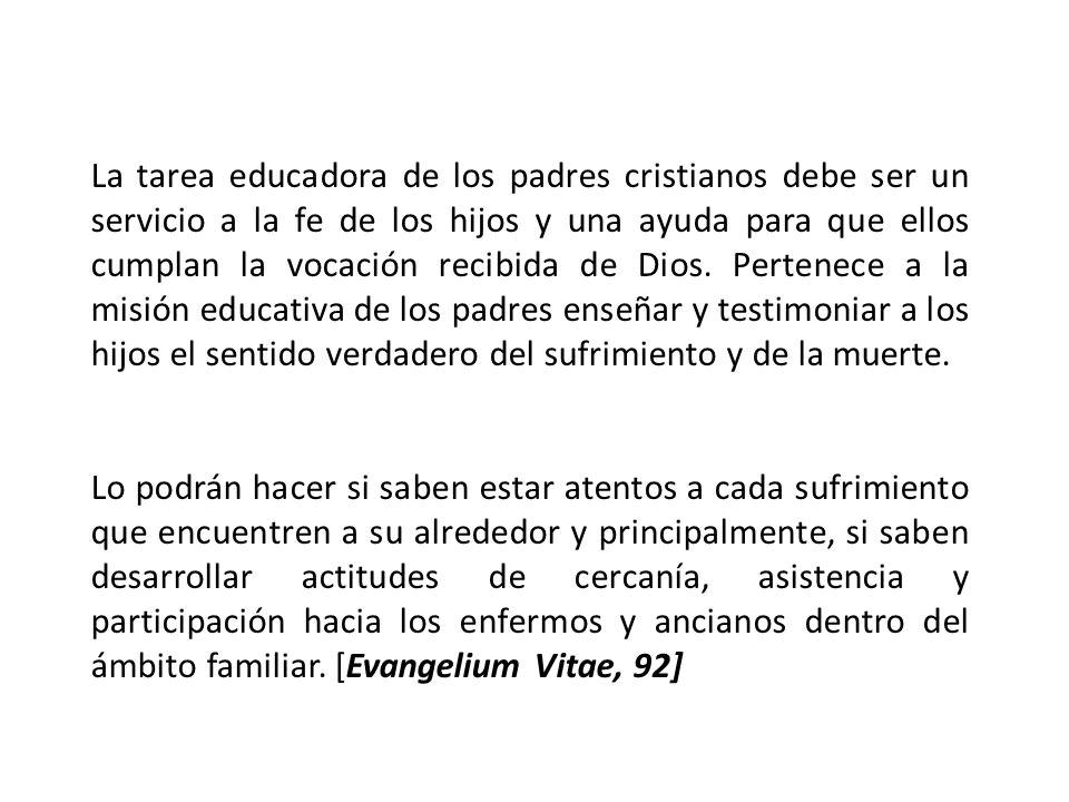 La tarea educadora de los padres cristianos debe ser un servicio a la fe de los hijos y una ayuda para que ellos cumplan la vocación recibida de Dios.