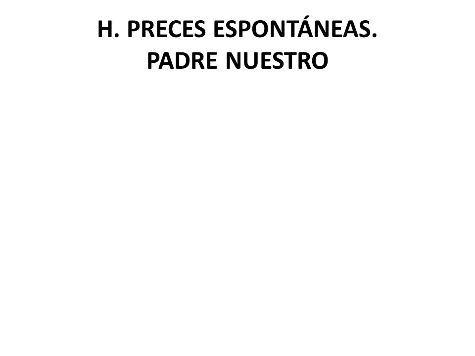 H. PRECES ESPONTÁNEAS. PADRE NUESTRO