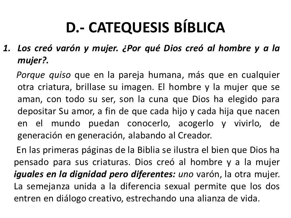 D.- CATEQUESIS BÍBLICA 1.Los creó varón y mujer. ¿Por qué Dios creó al hombre y a la mujer?. Porque quiso que en la pareja humana, más que en cualquie