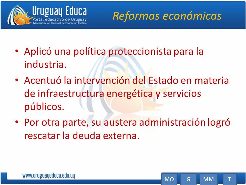 Reformas económicas Aplicó una política proteccionista para la industria. Acentuó la intervención del Estado en materia de infraestructura energética