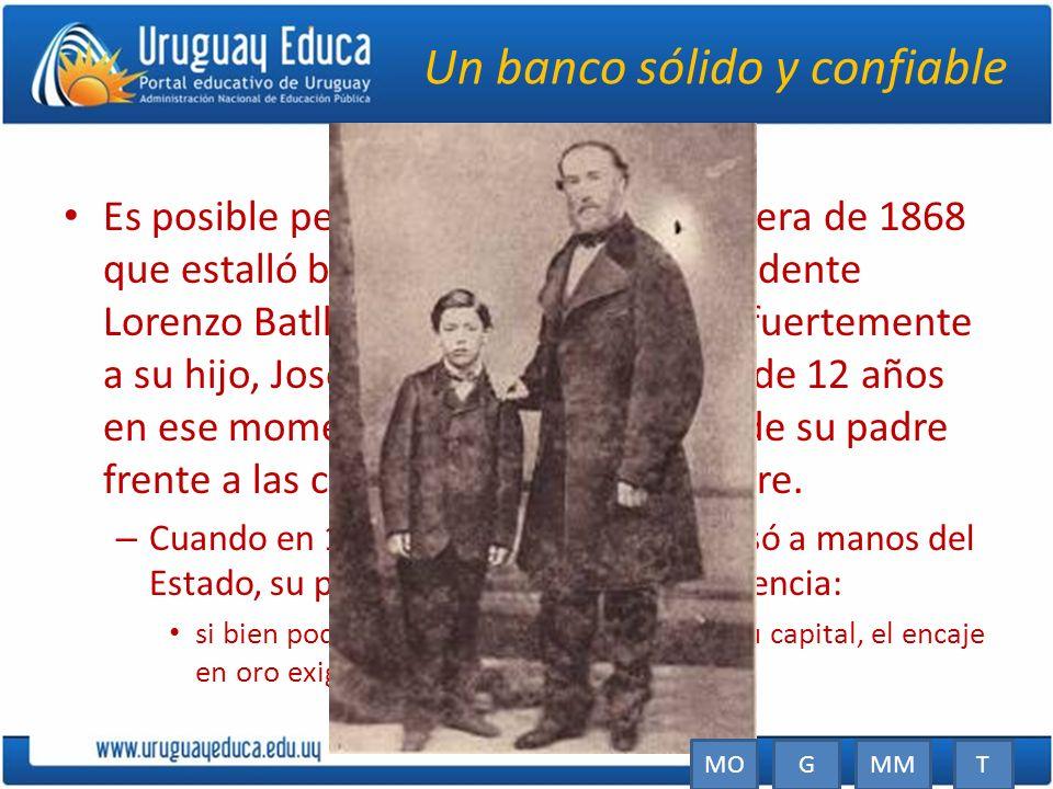 Un banco sólido y confiable Es posible pensar que la crisis financiera de 1868 que estalló bajo el gobierno del presidente Lorenzo Batlle pudo haber m