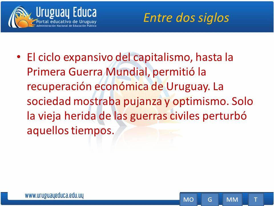 Entre dos siglos El ciclo expansivo del capitalismo, hasta la Primera Guerra Mundial, permitió la recuperación económica de Uruguay. La sociedad mostr
