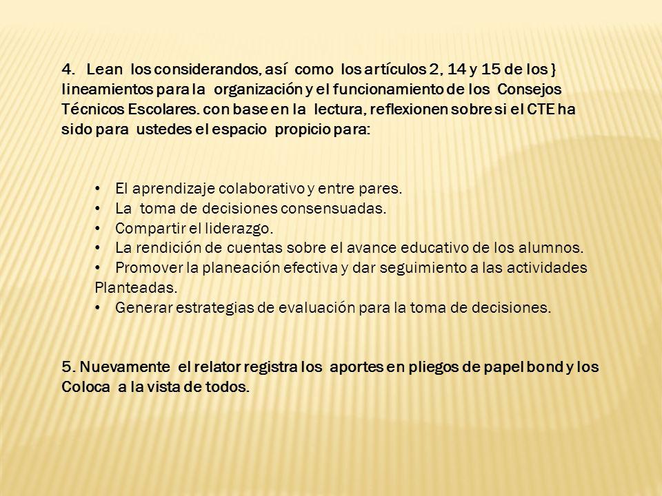 4.Lean los considerandos, así como los artículos 2, 14 y 15 de los } lineamientos para la organización y el funcionamiento de los Consejos Técnicos Escolares.