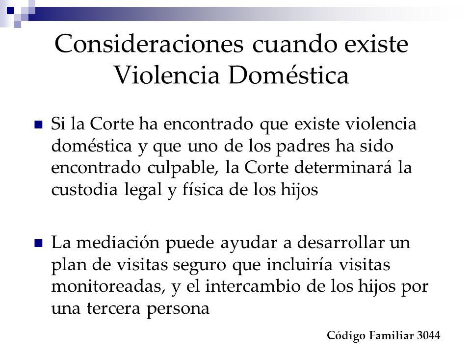 Consideraciones cuando existe Violencia Doméstica Código Familiar 3044 Si la Corte ha encontrado que existe violencia doméstica y que uno de los padre