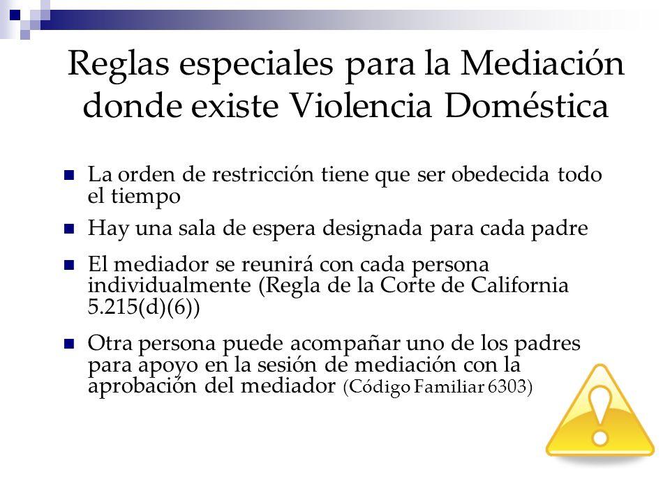 Reglas especiales para la Mediación donde existe Violencia Doméstica La orden de restricción tiene que ser obedecida todo el tiempo Hay una sala de es