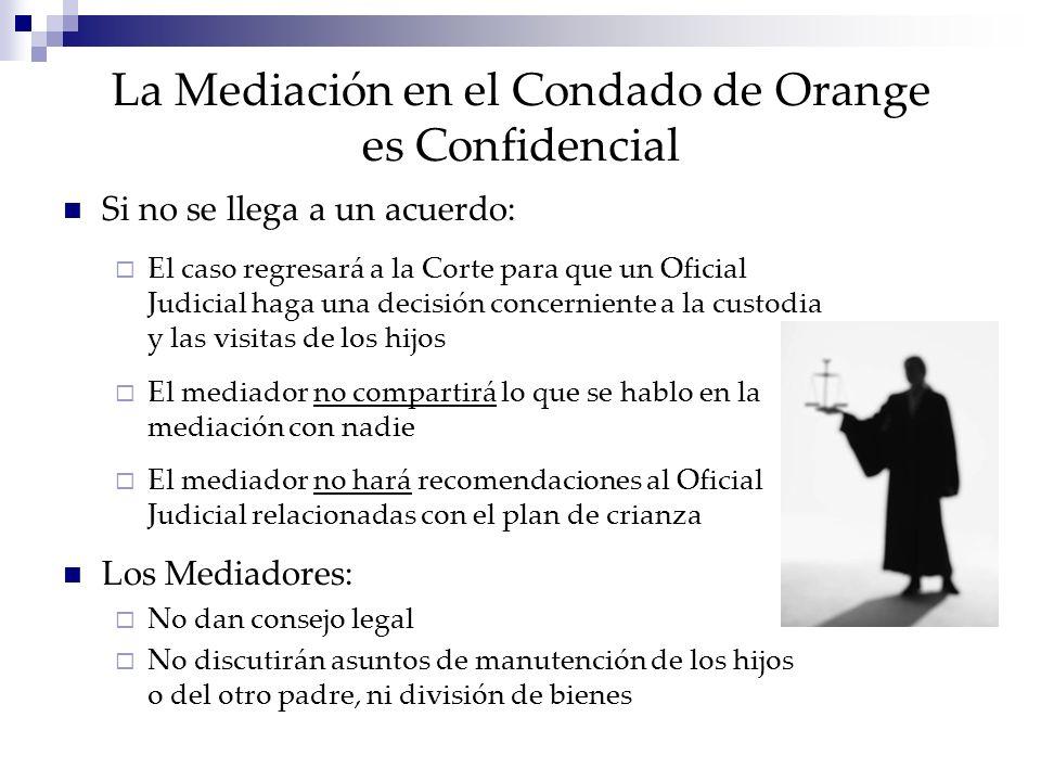 La Mediación en el Condado de Orange es Confidencial Si no se llega a un acuerdo: El caso regresará a la Corte para que un Oficial Judicial haga una d
