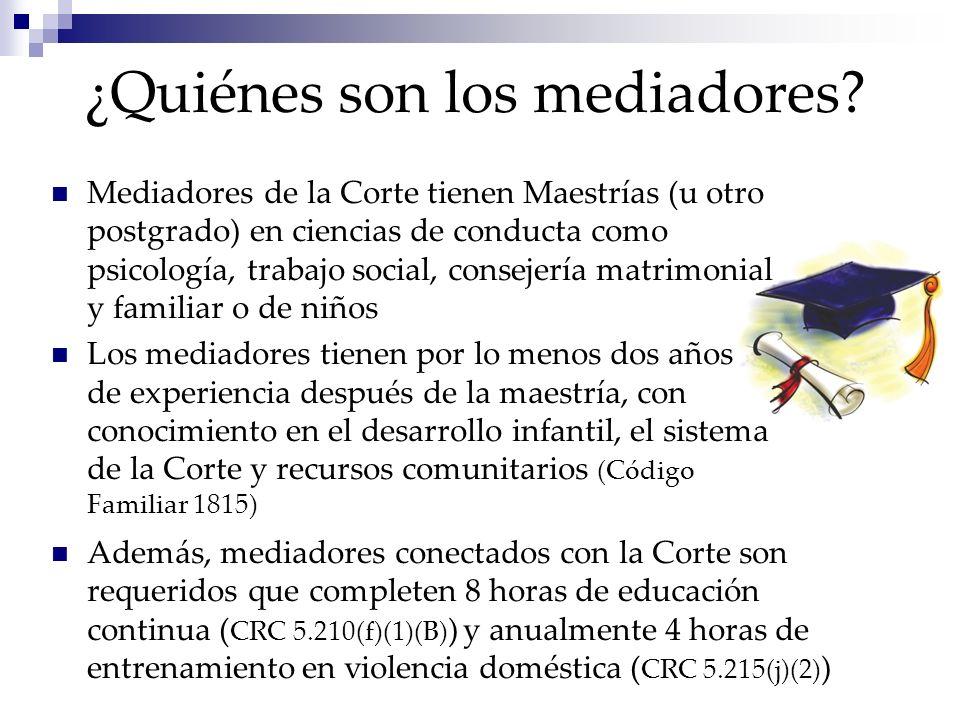 ¿Quiénes son los mediadores? Mediadores de la Corte tienen Maestrías (u otro postgrado) en ciencias de conducta como psicología, trabajo social, conse