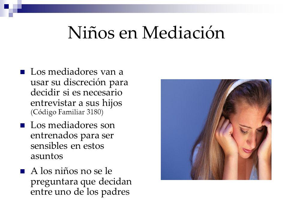 Niños en Mediación Los mediadores van a usar su discreción para decidir si es necesario entrevistar a sus hijos (Código Familiar 3180) Los mediadores son entrenados para ser sensibles en estos asuntos A los niños no se le preguntara que decidan entre uno de los padres