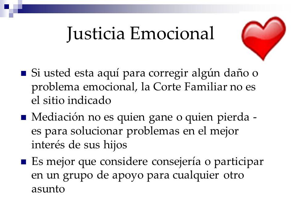Justicia Emocional Si usted esta aquí para corregir algún daño o problema emocional, la Corte Familiar no es el sitio indicado Mediación no es quien g