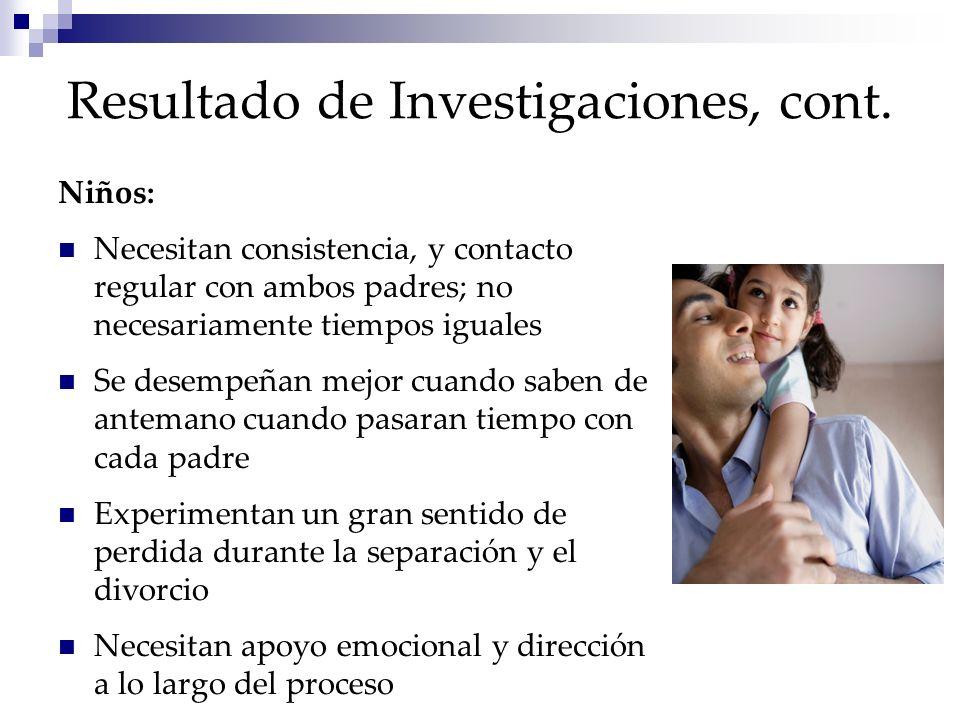 Resultado de Investigaciones, cont. Niños: Necesitan consistencia, y contacto regular con ambos padres; no necesariamente tiempos iguales Se desempeña