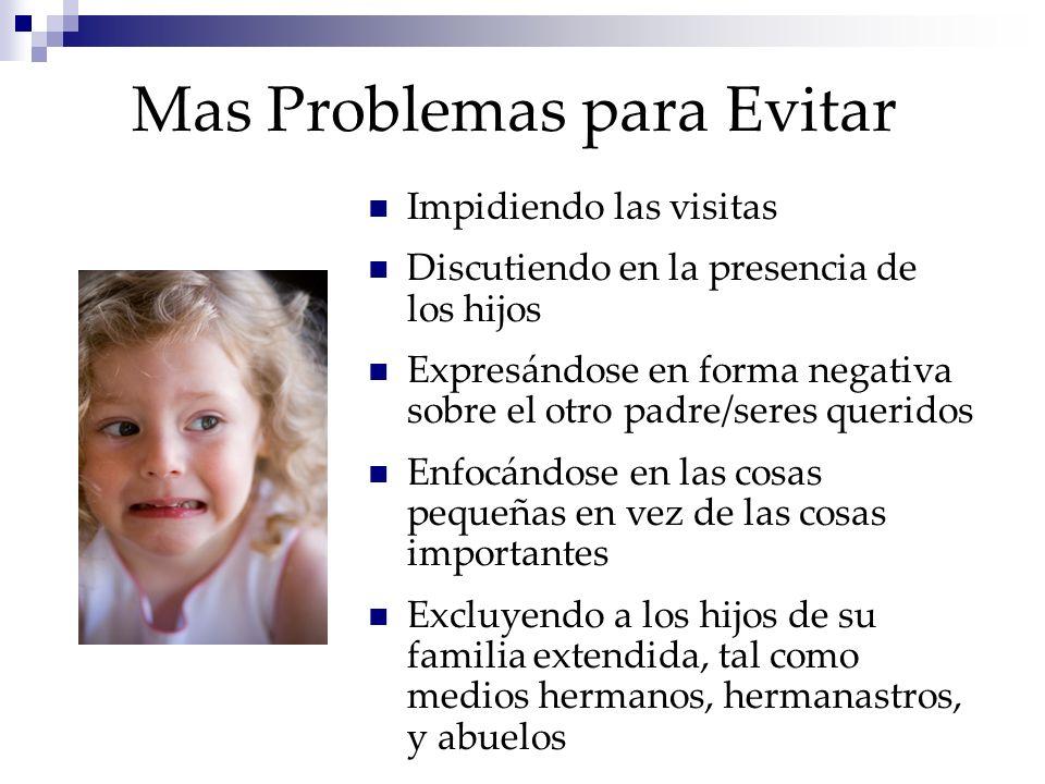 Mas Problemas para Evitar Impidiendo las visitas Discutiendo en la presencia de los hijos Expresándose en forma negativa sobre el otro padre/seres que