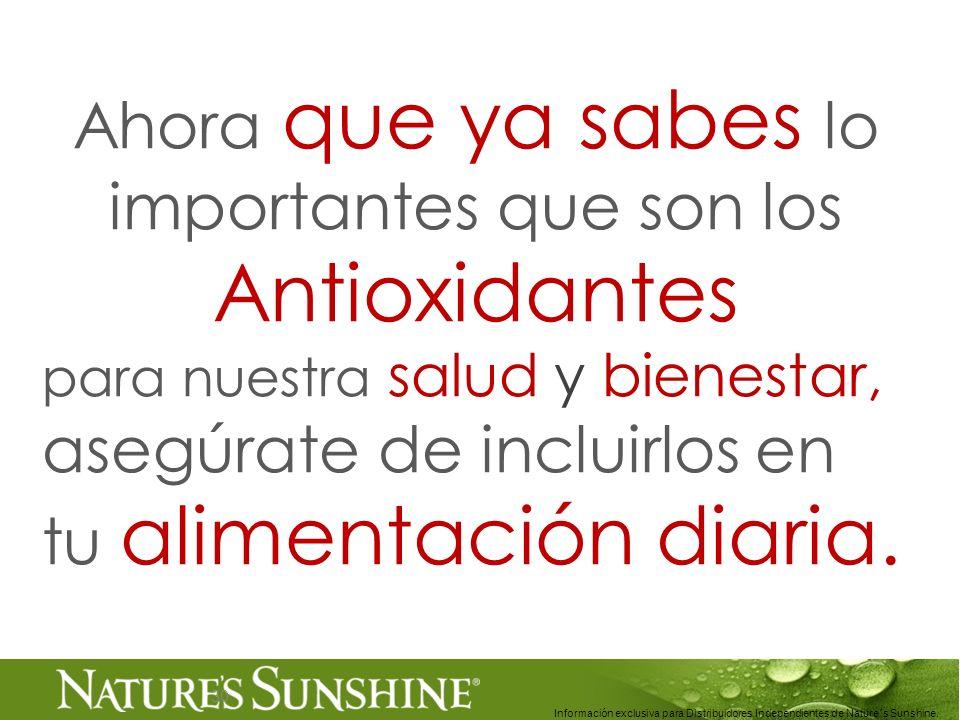 30 Información exclusiva para Distribuidores Independientes de Nature´s Sunshine.. Ahora que ya sabes lo importantes que son los Antioxidantes para nu