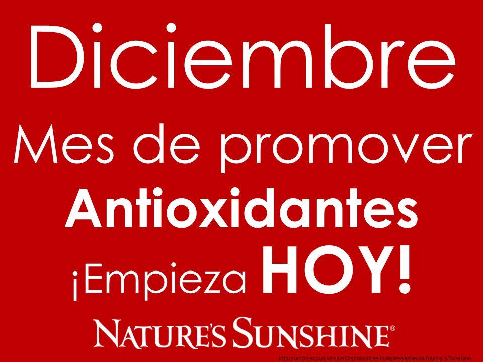 Mes de promover Antioxidantes Diciembre ¡Empieza HOY! Información exclusiva para Distribuidores Independientes de Nature´s Sunshine..