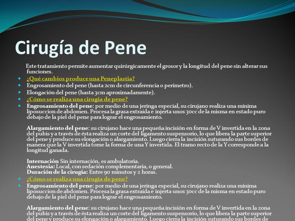 Cirugía de Pene Este tratamiento permite aumentar quirúrgicamente el grosor y la longitud del pene sin alterar sus funciones.