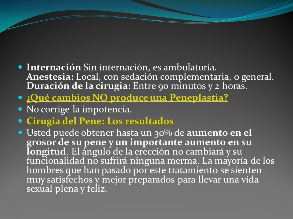 Internación Sin internación, es ambulatoria. Anestesia: Local, con sedación complementaria, o general. Duración de la cirugia: Entre 90 minutos y 2 ho