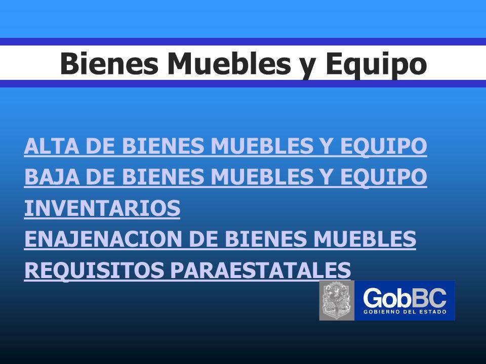 Bienes Muebles y Equipo ALTA DE BIENES MUEBLES Y EQUIPO BAJA DE BIENES MUEBLES Y EQUIPO INVENTARIOS ENAJENACION DE BIENES MUEBLES REQUISITOS PARAESTATALES
