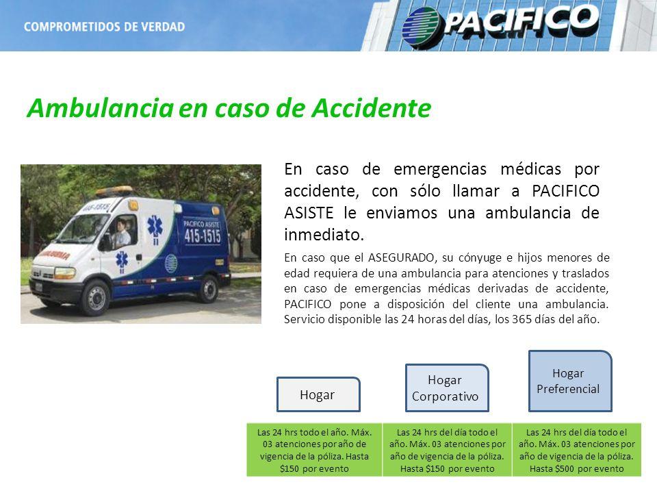 Ambulancia en caso de Accidente Las 24 hrs todo el año. Máx. 03 atenciones por año de vigencia de la póliza. Hasta $150 por evento Las 24 hrs del día