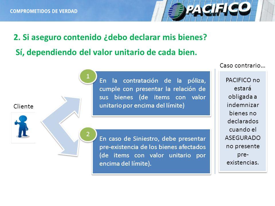 Cliente En la contratación de la póliza, cumple con presentar la relación de sus bienes (de items con valor unitario por encima del límite) En caso de