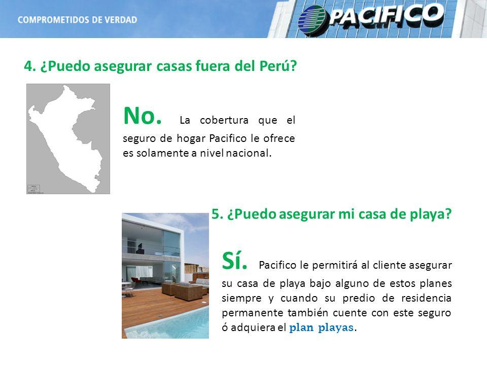 No. La cobertura que el seguro de hogar Pacifico le ofrece es solamente a nivel nacional. 4. ¿Puedo asegurar casas fuera del Perú? 5. ¿Puedo asegurar