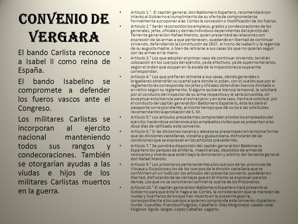 Convenio de Vergara Artículo 1.°. El capitán general, don Baldomero Espartero, recomendará con interés al Gobierno el cumplimiento de su oferta de com